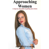 Approaching Women: A Step-by-Step Guide to Getting More Dates book