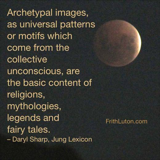 Quote about archetypal images: Archetypal images, as universal patterns which come from the collective unconscious, are the basic content of religions, mythologies, legends and fairy tales.