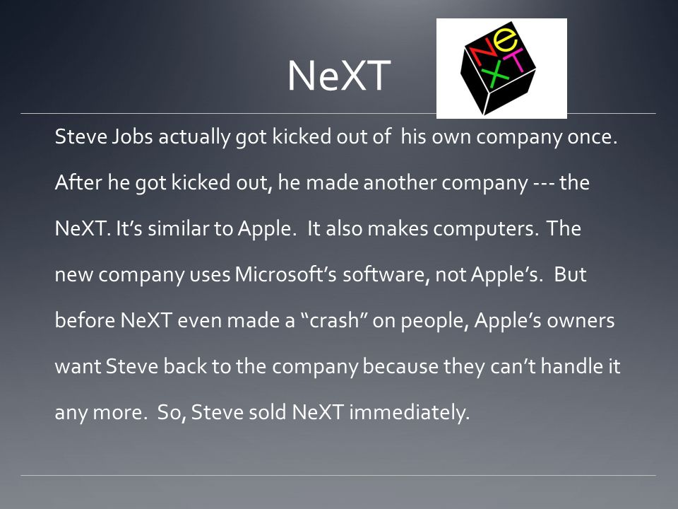 NeXT Steve Jobs actually got kicked out of his own company once.