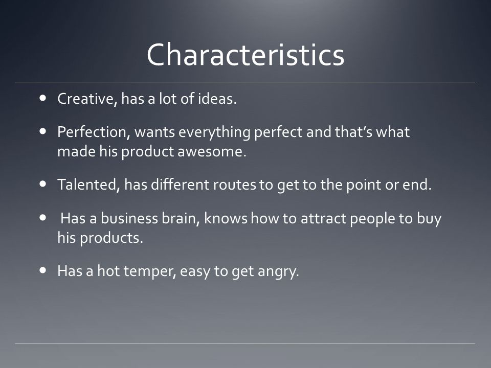 Characteristics Creative, has a lot of ideas.