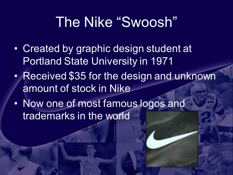 The Nike Swoosh Created by graphic design student at Portland State University in