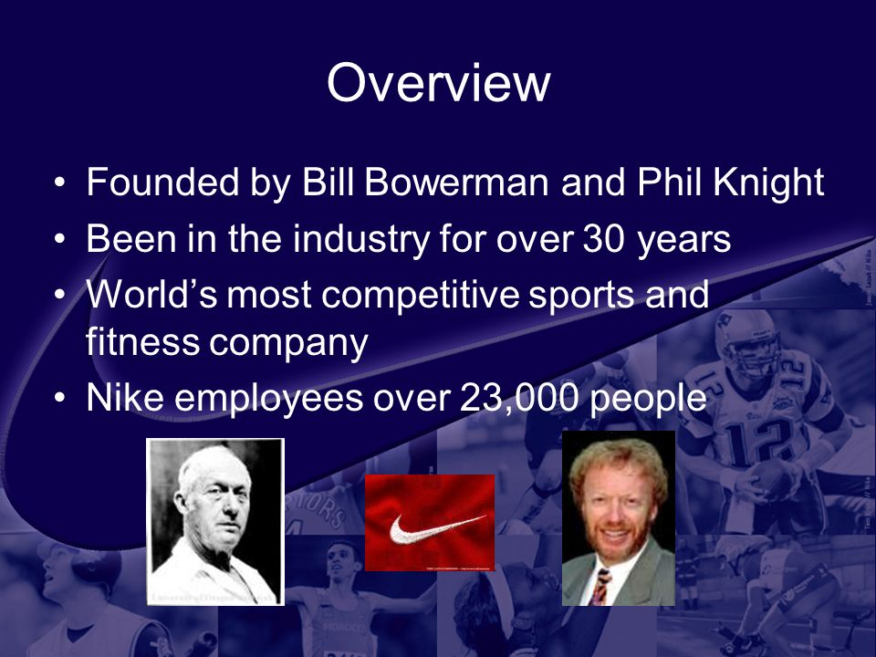 Overview Founded by Bill Bowerman and Phil Knight