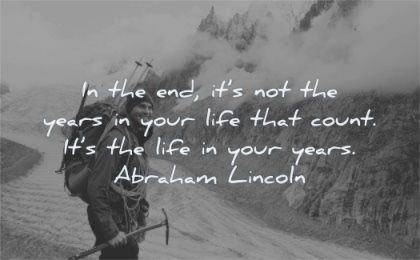 life quotes end its not years your count abraham lincoln wisdom man hiking mountains