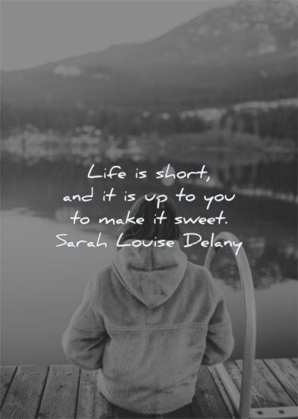 life quotes short you make sweet sarah louise delany wisdom lake nature woman