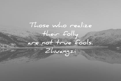 life quotes those realize their folly true fools zhangzi wisdom