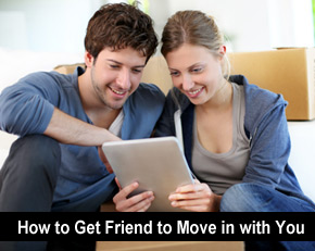 How to get a friend to move in with you