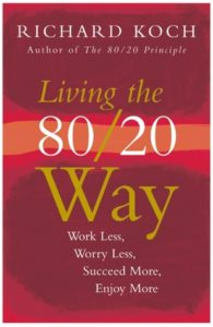 Living The 80/20 Way: Work Less, Worry Less, Succeed More, Enjoy More by Richard Koch